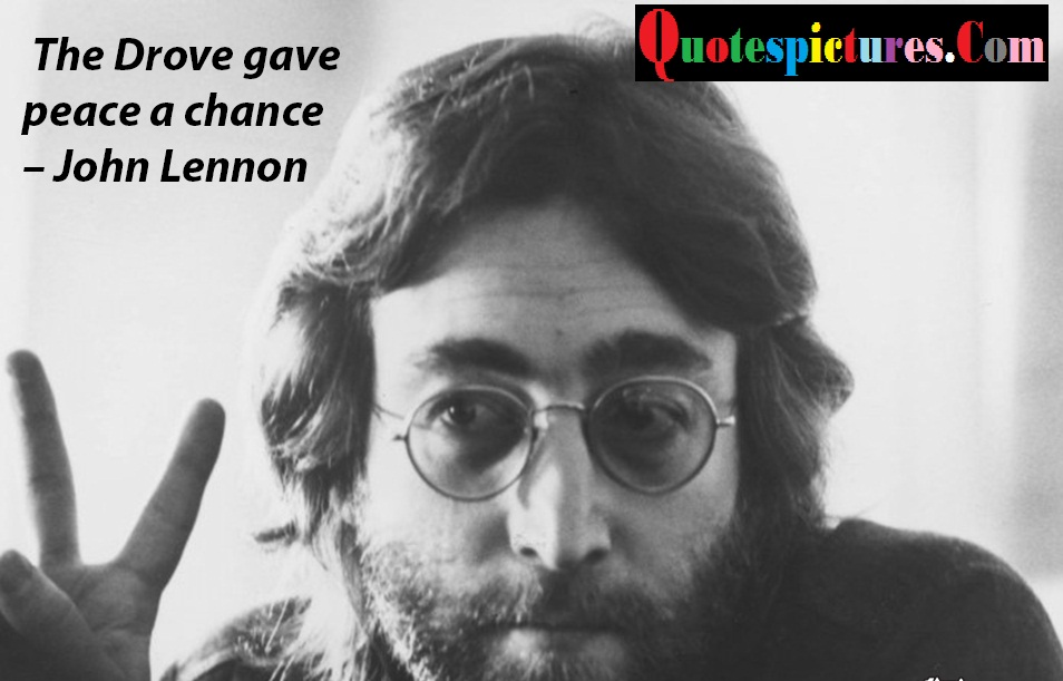 Celebrity Quotes - The Drove Gave Peace A Chance By John Lennon