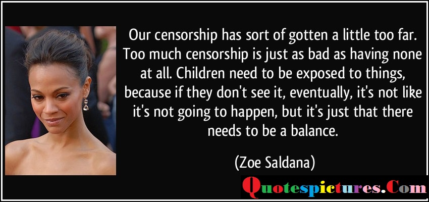 Censorship Quotes - Our Censorship Has Sort Of Gotten A Little Too Far By Zoe Saldana