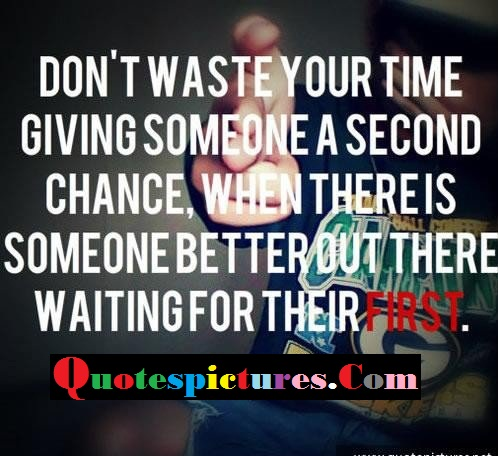 Chance Quotes - Don Not Waste your Time Giving A Someone A Second Chance