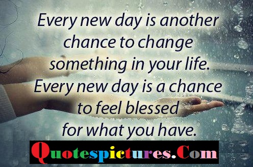 Chance Quotes - Every New Day Is Another Chance To Chnace Something In your Life