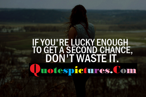 Chance Quotes - Get A Second Chance Do Not Waste It