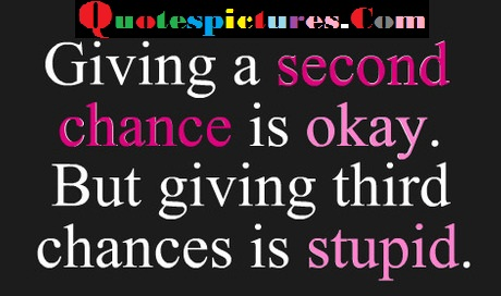 Chance Quotes - Giving A Second Chance Is Okay
