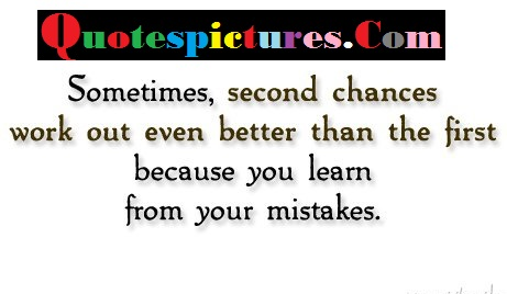 Chance Quotes - Reason Of Second Chance You Learn From Your Mistakes