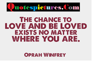 Chance Quotes - The Chance To Love And Loved By Oprah Winfrey
