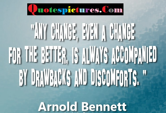 Change Quotes - Any Change Even A Change For The Better By Arnold Bennett