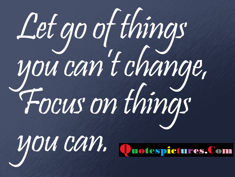 Change Quotes - Let Go Of Things You Can Not Change