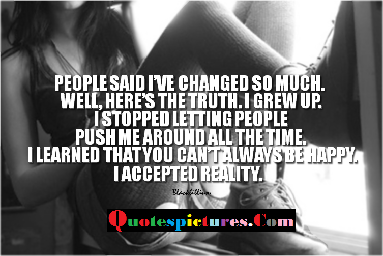 Change Quotes - People Said I We Changed So Much By Black William