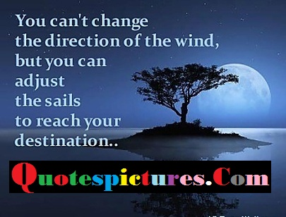 Change Quotes - You Can Not Change The Direction Of The Wind