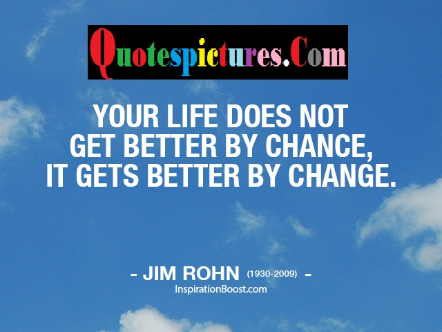 Change Quotes - Your Life Does Not Get Better By  Chance By Jim Rohn