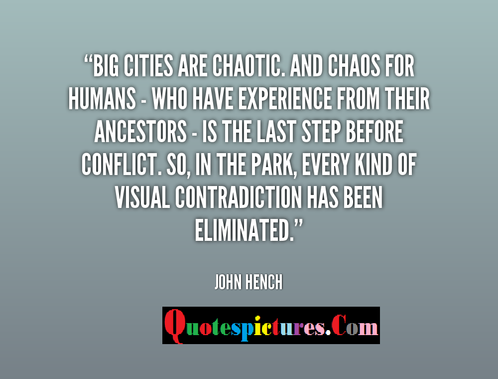 Chaos Quotes - Big Cities Are Chaotic By John Hench