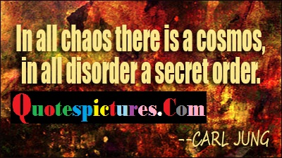Chaos Quotes - In All Choas There Is A Cosmos By Carl Jung
