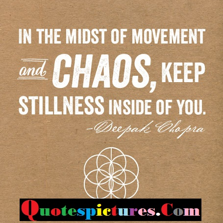 Chaos Quotes - In The Midst Of Movement And Choas By Deepak Chopra