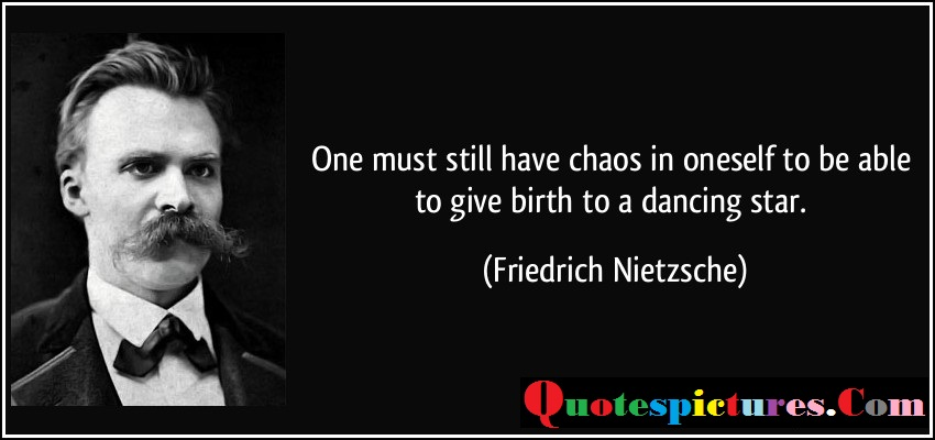 Chaos Quotes - One Must Still Have Choas In Oneself To Be Able By Freidrich Nietzsche