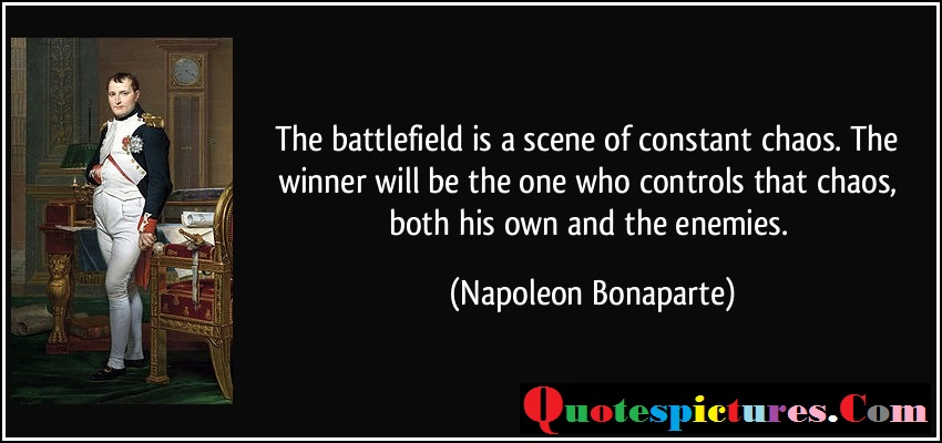 Chaos Quotes - The Battlefield Is A Scene Of Constant By Nappoleon Bonaparte