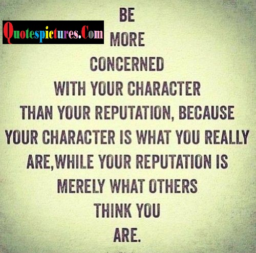 Character Quotes - Be More Concerned With Your Character