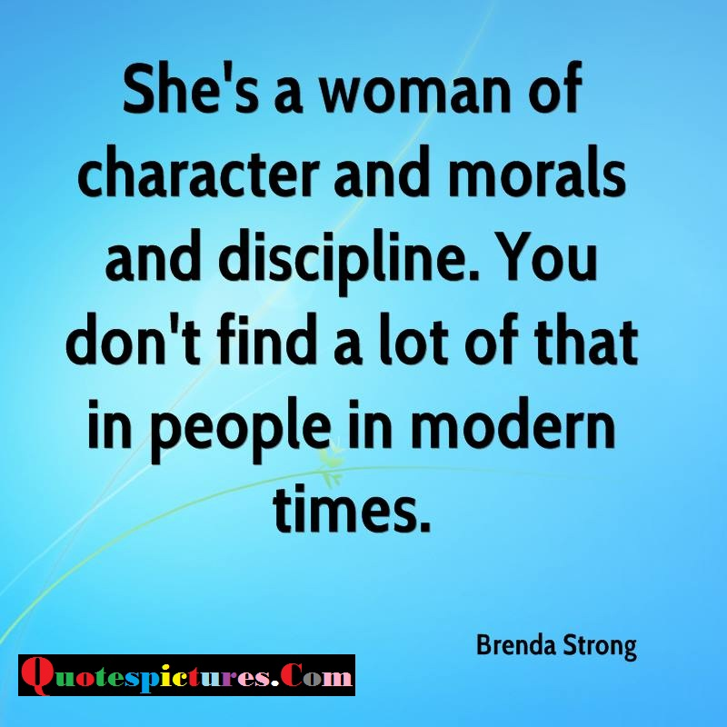 Character Quotes - Shae's A Woman Of Character  And Morals And Discipline By Brenda Strong