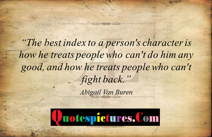 Character Quotes - The Best Index To A Persons Character By Abigail Van Buren