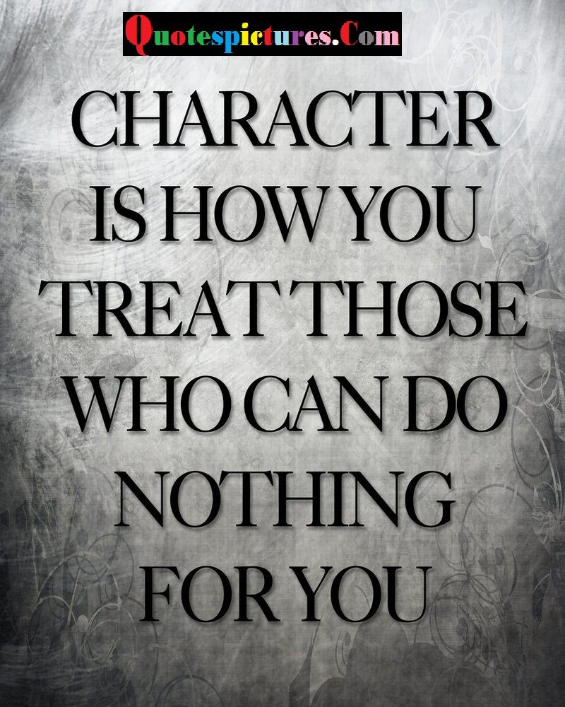 Character Quotes - Those Who Can Do Nothing For You