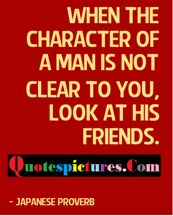 Character Quotes - When The Character Of A Man Is Not Clear To You By Japsnese Proverb