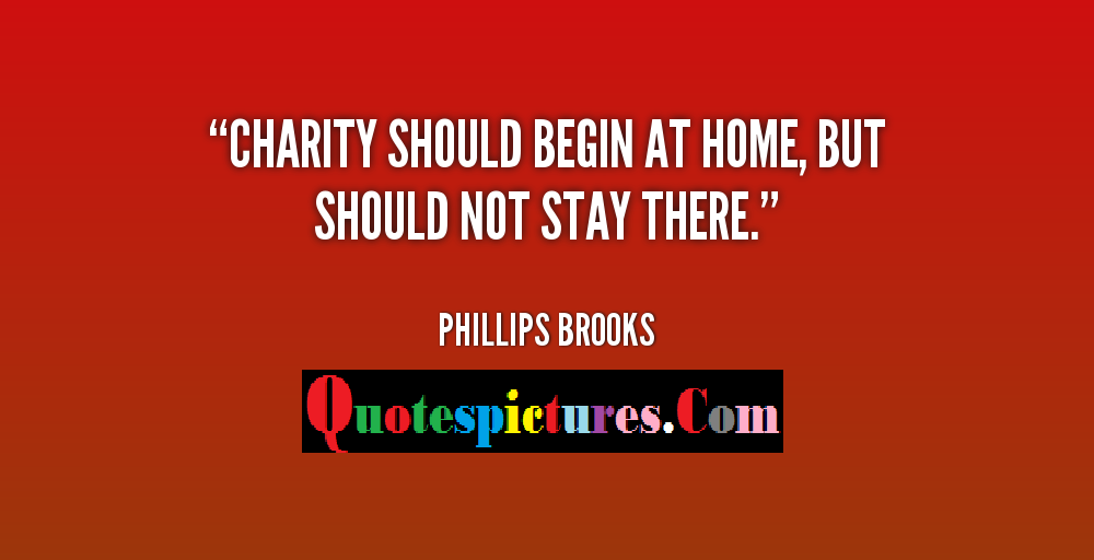 Charity Quotes - Charity Should Begin At Home By Phillips Brooks
