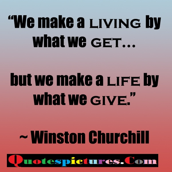 Charity Quotes - We Make A Life By What We Give By Winton Churchill