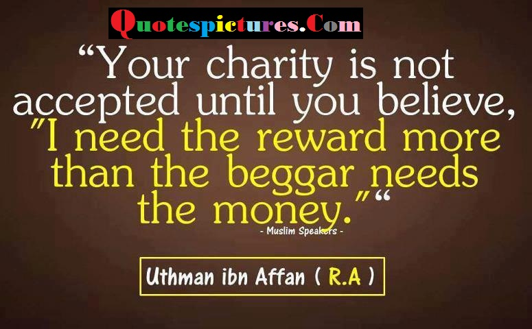 Charity Quotes - Your Charity Is Not Accepted Until Your Believe By Uthman Ibn Affan