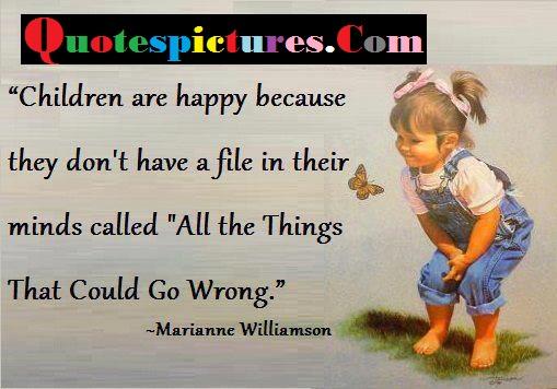 Children Quotes - All Things That Could Go Wrong By Marianne Williamson