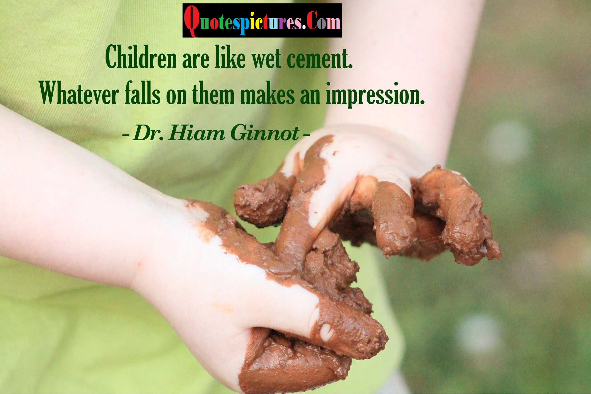 Children Quotes - Children Are Like Wet Cement By Dr Hiam Ginnot