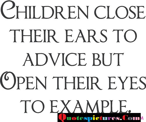 Children Quotes - Children Close Their Ears To Advise