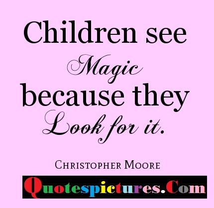 Children Quotes Children  See Magic Because They Look For It By Chirtopher Moore