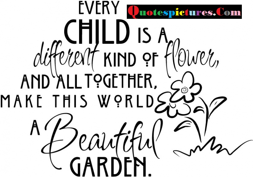 Children Quotes - Every Children Is A Different Kind Of Flower