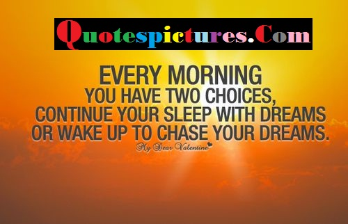 Choice Quotes - Every Morning You Have Two Choice