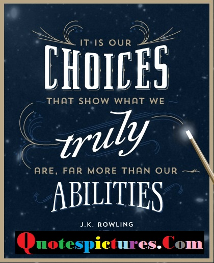 Choice Quotes - It Is Your Choice That Show What We Truly By J.k Rowling