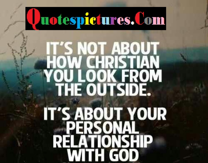 Church Quotes - It's Not About How Christian You Look From The Out Side