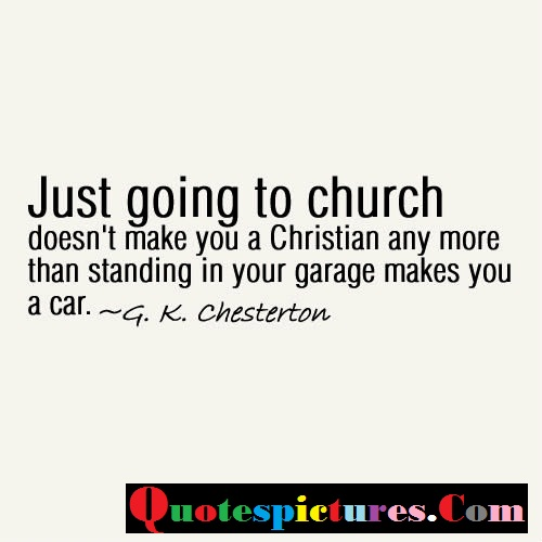 Church Quotes - Just Going To Church Does Not Make You A Christian Any More By G.k Chesterton