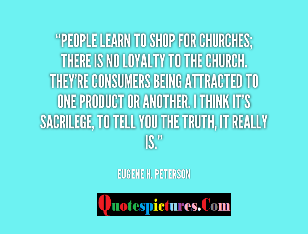 Church Quotes - People Learn To Shop For Churches By Eugene H . Peterson