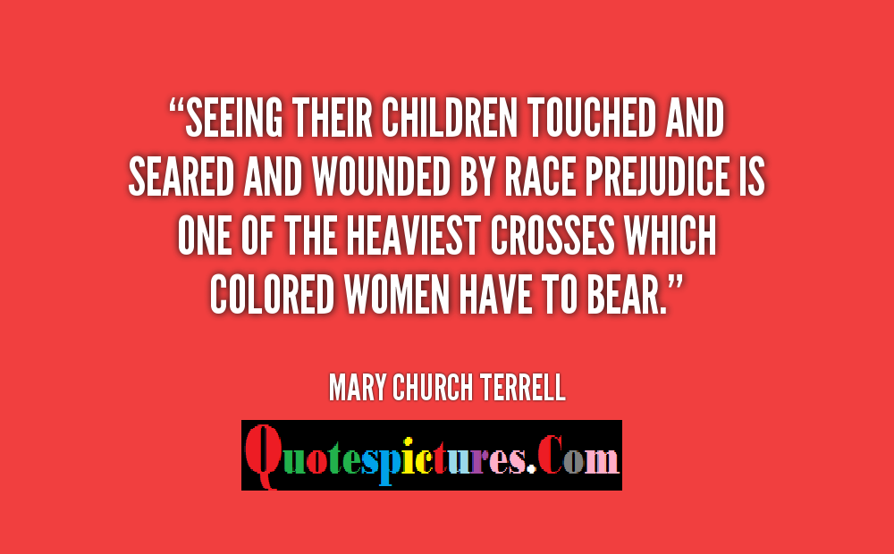Church Quotes - Seeing Their Children Touched And Seared And Wounded By Race Prejudice By Mary Church Terrell