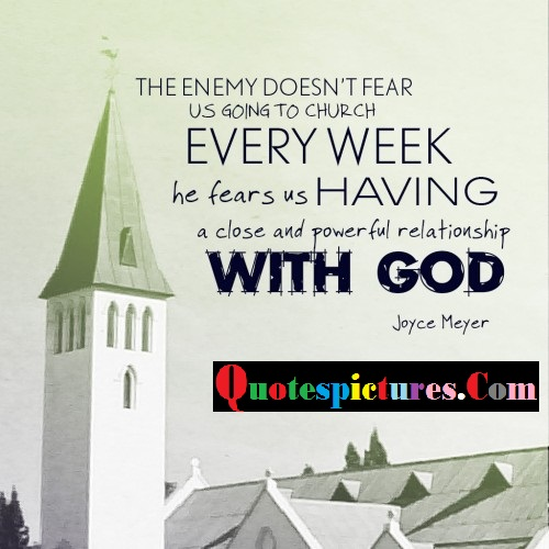 Church Quotes - The Enemy Does Not Fear Us Going To Church By Joyce Meyer
