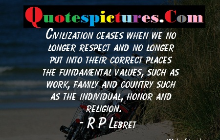 Civilization Quotes - Civilization Ceases When We No Longer Respect And No Longer By Rp Lebret