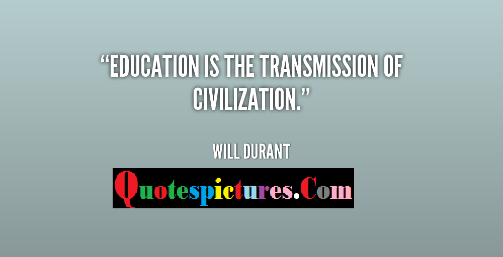 Civilization Quotes - Education Is The Transmission Of Civilization By Will Durant