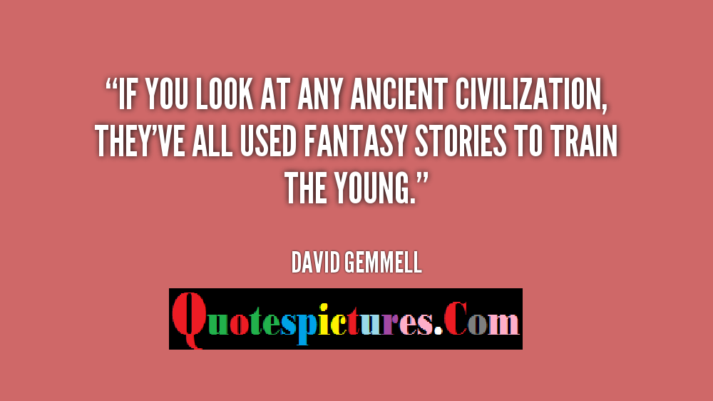 Civilization Quotes - If You Look At Any Ancient Civilization By David Gemmell