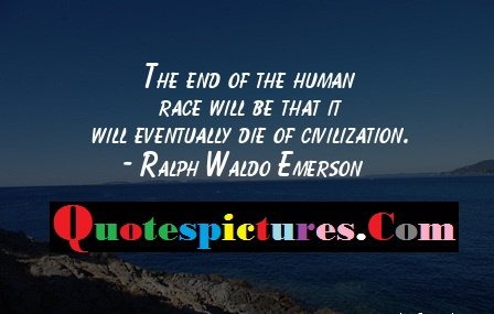 Civilization Quotes - It Will Eventually Die Of Civilization By Ralph Waldo Emerson