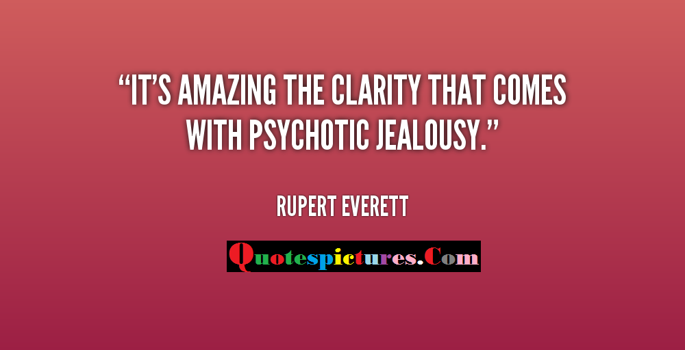 Clarity Quotes - It's Amazing The Clarity  That Comes With Psychotic Jealously By Rupert Everett