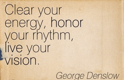 Clear your energy, honor your rhythm, live your vision.