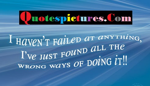 Clever Quotes - I Have Not Failed At Anything
