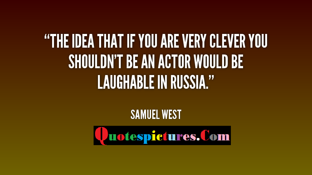 Clever Quotes - The Idea That If You Are Very Clever By Samuel West