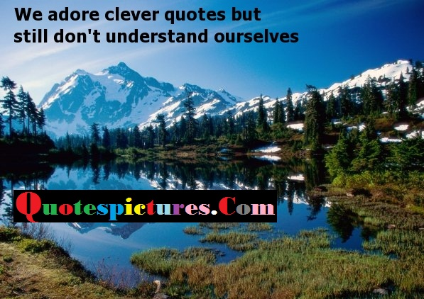 Clever Quotes - We Adore Clever Quotes