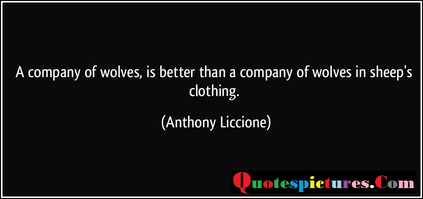 Clothing Quotes - A Company Of Wolves Is Better Than A Company Of Wolves In Sheep's Clothing By Anthony Liccione