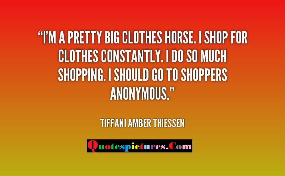 Clothing Quotes - I Am A Preety Big Clothing Horse
