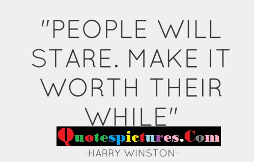 Clothing Quotes - People Will Stare By Harry Winston